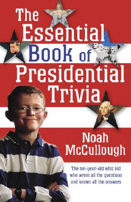 The Essential Book of Presidential Trivia - McCullough, Noah