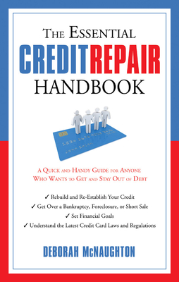 The Essential Credit Repair Handbook: A Quick and Handy Guide for Anyone Who Wants to Get Out and Stay Out of Debt - McNaughton, Deborah