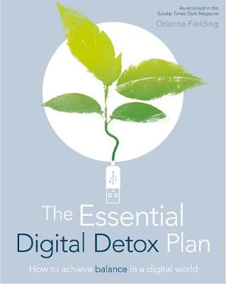 The Essential Digital Detox: How to Live Mindfully in a Digital World - Fielding, Orianna