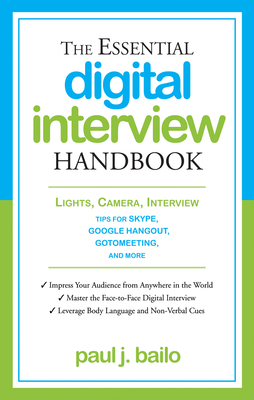 The Essential Digital Interview Handbook: Lights, Camera, Interview: Tips for Skype, Google Hangout, Gotomeeting, and More - Bailo, Paul J