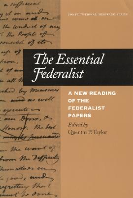 The Essential Federalist: A New Reading of the Federalist Papers - Taylor, Quentin P