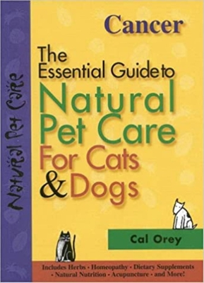 The Essential Guide to Natural Pet Care: Cancer - Orey, Cal