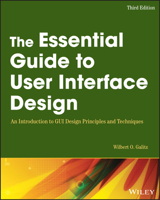 The Essential Guide to User Interface Design: An Introduction to GUI Design Principles and Techniques - Galitz, Wilbert O