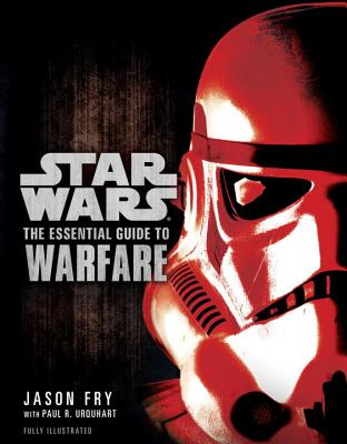 The Essential Guide to Warfare: Star Wars - Fry, Jason, and Urquhart, Paul R