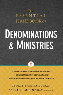 The Essential Handbook of Denominations and Ministries - Kurian, George Thomas (Editor), and Day, Sarah Claudine (Editor)