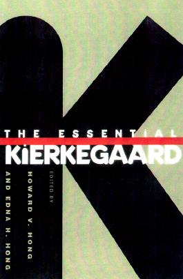 The Essential Kierkegaard - Kierkegaard, Soren, and Hong, Howard V (Editor), and Hong, Edna H (Editor)