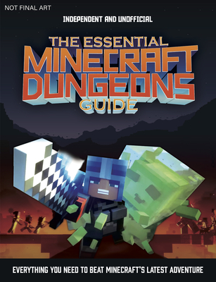 The Essential Minecraft Dungeons Guide (Independent & Unofficial): The Complete Guide to Becoming a Dungeon Master - Phillips, Tom