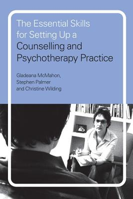 The Essential Skills for Setting Up a Counselling and Psychotherapy Practice - McMahon, Gladeana, Mrs.