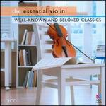 The Essential Violin: Well-Known and Beloved Classics