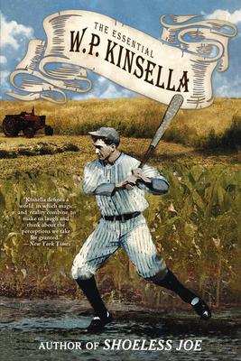 The Essential W. P. Kinsella - Kinsella, W. P.