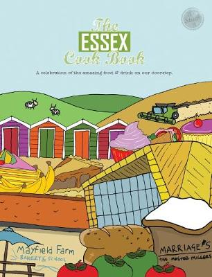 The Essex Cook Book: A celebration of the amazing food and drink on our doorstep - Reeves-Brown, Kate