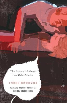 The Eternal Husband and Other Stories - Dostoevsky, Fyodor Mikhailovich, and Dostoyevsky, Fyodor, and Pevear, Richard (Translated by)