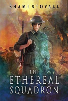 The Ethereal Squadron: A Wartime Fantasy - Stovall, Shami