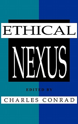 The Ethical Nexus: Communication, Values and Organization Decisions - Conrad, Charles