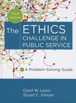 The Ethics Challenge in Public Service: A Problem-Solving Guide - Lewis, Carol W, and Gilman, Stuart C