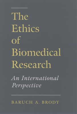 The Ethics of Biomedical Research: An International Perspective - Brody, Baruch A