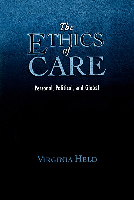 The Ethics of Care: Personal, Political, and Global - Held, Virginia