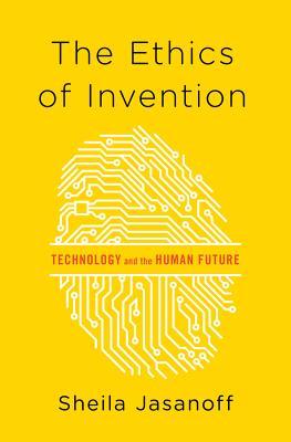 The Ethics of Invention: Technology and the Human Future - Jasanoff, Sheila