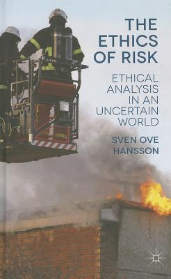 The Ethics of Risk: Ethical Analysis in an Uncertain World - Hansson, Sven Ove