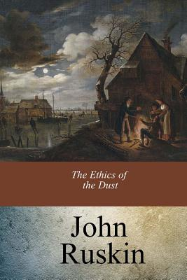 The Ethics of the Dust - Ruskin, John