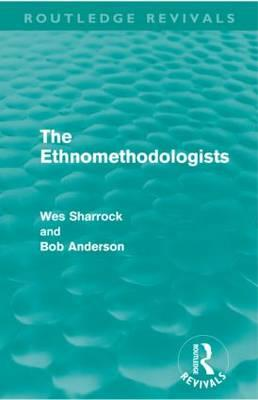 The Ethnomethodologists - Sharrock, W. W., and Anderson, Bob