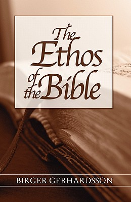 The Ethos of the Bible - Gerhardsson, Birger, and Westerholm, Stephen (Translated by)