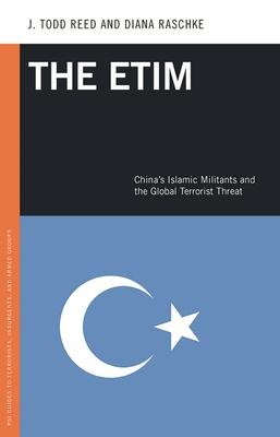 The Etim: China's Islamic Militants and the Global Terrorist Threat - Reed, J, and Raschke, Diana
