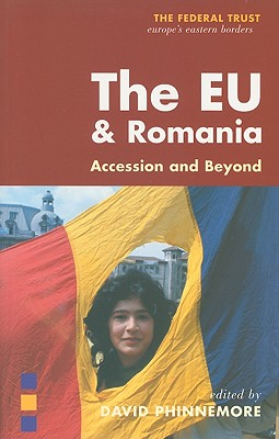 The EU and Romania: Accession and Beyond - Phinnemore, David (Editor), and Basescu, Traian (Preface by)