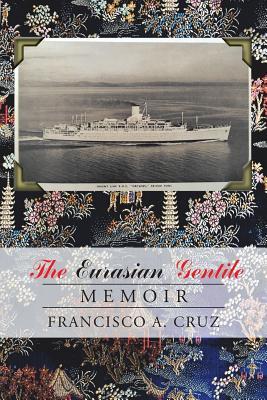 The Eurasian Gentile: Memoir - Cruz, Francisco a