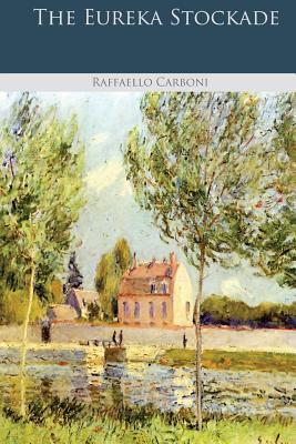 The Eureka Stockade - Carboni, Raffaello