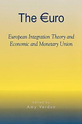 The Euro: European Integration Theory and Economic and Monetary Union - Verdun, Amy (Editor)