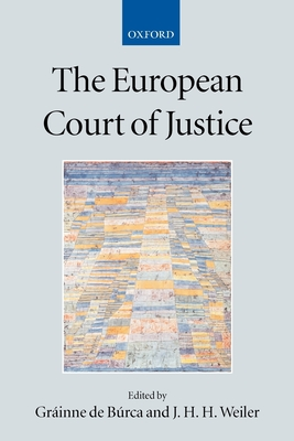 The European Court of Justice - de Burca, Grainne (Editor), and Weiler, J H H (Editor)