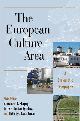 The European Culture Area: A Systematic Geography - Murphy, Alexander B, and Jordan-Bychkov, Terry G, and Jordan, Bella Bychkova