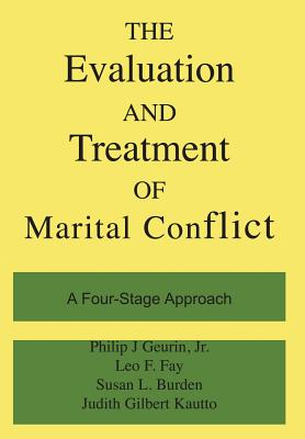 The Evaluation and Treatment of Marital Conflict - Guerin, Philip J, Jr., and Burden, Susan, and Fay, Leo F