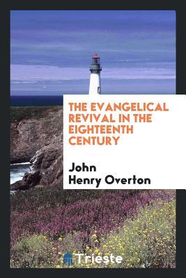 The Evangelical Revival in the Eighteenth Century - Overton, John Henry