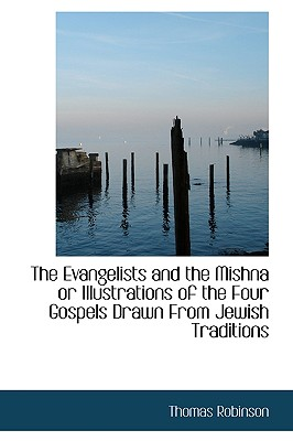 The Evangelists and the Mishna or Illustrations of the Four Gospels Drawn from Jewish Traditions - Robinson, Thomas