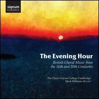 The Evening Hour: British Choral Music from the 16th and 20th Centuries - Benjamin Morris (organ); Bertie Baigent (organ); Charlotte Barrett-Hague (soprano); Eleanor Hussey (vocals);...