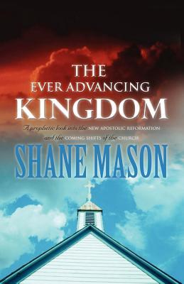 The Ever Advancing Kingdom - Mason, Shane