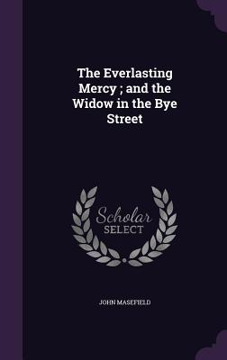 The Everlasting Mercy; And the Widow in the Bye Street - Masefield, John