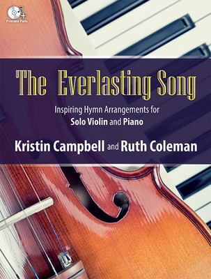 The Everlasting Song: Inspiring Hymn Arrangements for Solo Violin and Piano - Campbell, Kristin (Composer)