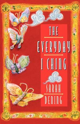 The Everyday I Ching - Dening, Sarah