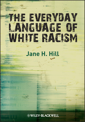 The Everyday Language of White Racism - Hill, Jane H