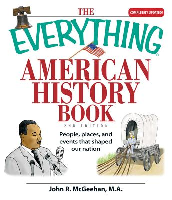 The Everything American History Book: People, Places, and Events That Shaped Our Nation - McGeehan, John R
