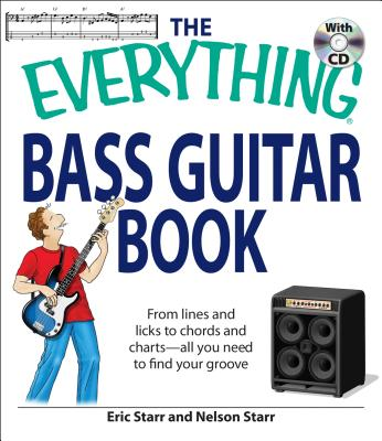 The Everything Bass Guitar Book: From Lines and Licks to Chords and Charts--All You Need to Find Your Groove - Starr, Eric