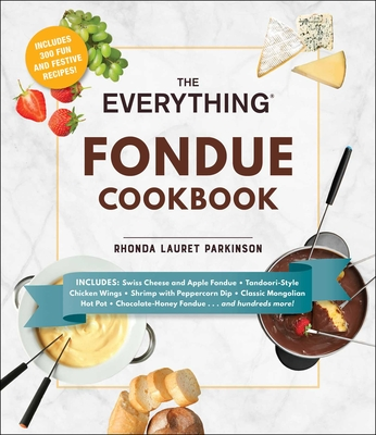 The Everything Fondue Cookbook: 300 Creative Ideas for Any Occasion - Parkinson, Rhonda Lauret
