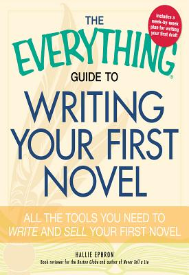 The Everything Guide to Writing Your First Novel: All the Tools You Need to Write and Sell Your First Novel - Ephron, Hallie
