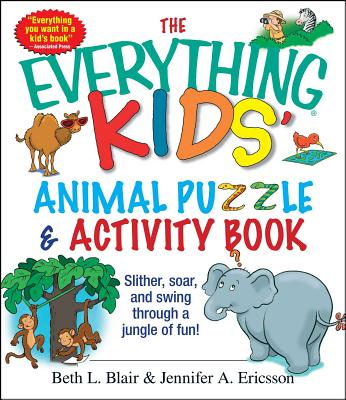 The Everything Kids' Animal Puzzles & Activity Book: Slither, Soar, and Swing Through a Jungle of Fun! - Blair, Beth L