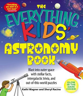The Everything Kids' Astronomy Book: Blast Into Outer Space with Steller Facts, Intergalatic Trivia, and Out-Of-This-World Puzzles - Wagner, Kathi