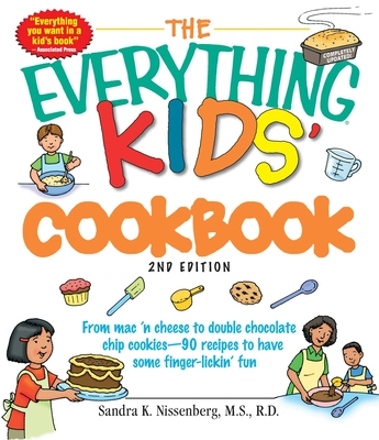 The Everything Kids' Cookbook: From Mac 'n Cheese to Double Chocolate Chip Cookies--90 Recipes to Have Some Finger-Lickin' Fun - Nissenberg, Sandra K