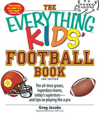 The Everything Kids' Football Book: The All-Time Greats, Legendary Teams, Today's Superstars--And Tips on Playing Like a Pro - Jacobs, Greg